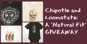 Chipotle and Loomstate: A Natural Fit~GIVEAWAY  (Closed)