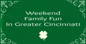Greater Cincinnati Family Fun This Weekend {March 15-17}