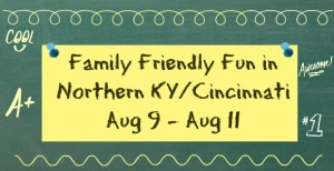 Family Friendly Things to Do This Weekend in NKY/Cincinnati (August 9-11)