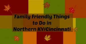 Family Friendly Things to Do in Northern KY/Cincinnati (Nov 22-24)