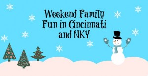 Family Friendly Fun in Cincinnati & Northern Kentucky {December 13-15}