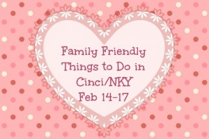 Family Friendly Things to Do in Cincinnati & NKY {Feb 14-17}