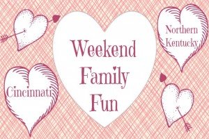 Family Friendly Things to do on Valentine's Weekend in Cincy & NKY