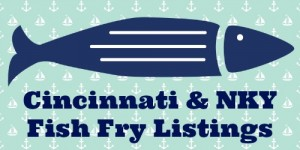 Northern Kentucky & Cincinnati Fish Fry Listings