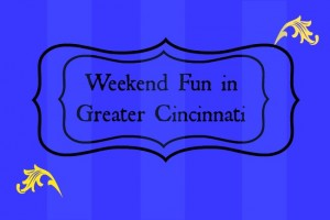 Family Friendly Things to Do in Cincinnati & NKY {May 30 – Jun 1}