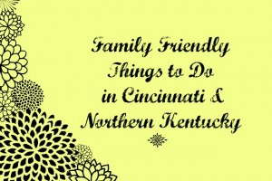 Family Friendly Things to Do in Cincinnati/NKY {August 8-10}