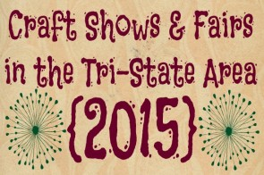 Craft Shows & Fairs in the Tri-State Area {2015}