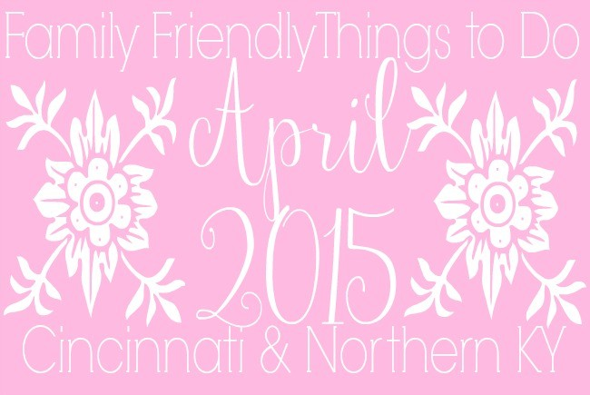 Family Friendly Things to Do in Cincinnati & NKY {April 2015}