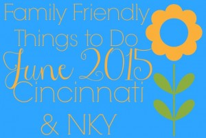 Family Friendly Things to Do in Cincinnati & NKY {June 2015}