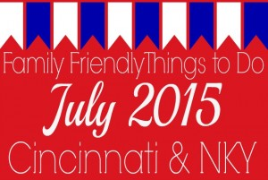 Family Friendly Things to Do in Cincinnati & NKY July 2015
