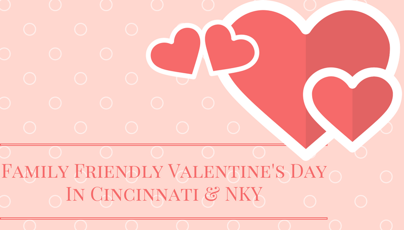 Family Friendly Things to Do for Valentine's Day 2017 in Cincy and NKY