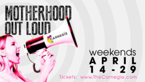 The Carnegie Celebrates Motherhood with MOTHERHOOD OUT LOUD