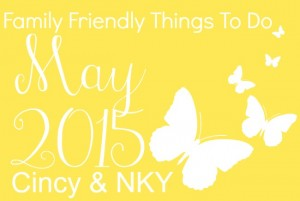 Family Friendly Things to Do in Cincinnati & NKY May 2015