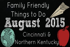 Family Friendly Things to Do in Cincinnati and NKY August 2015