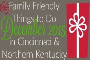 Family Friendly Things to Do in Cincinnati & NKY December 2015